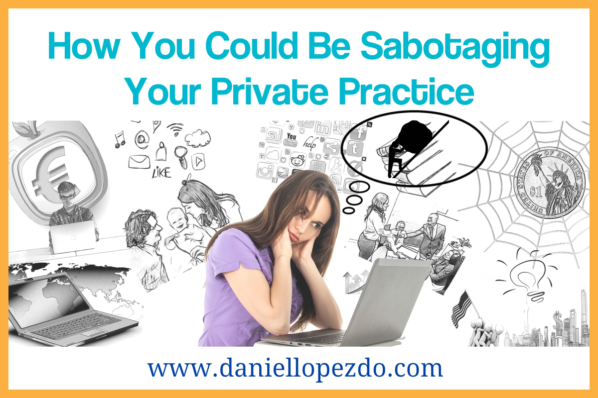 How You Could Be Sabotaging Your Private Practice