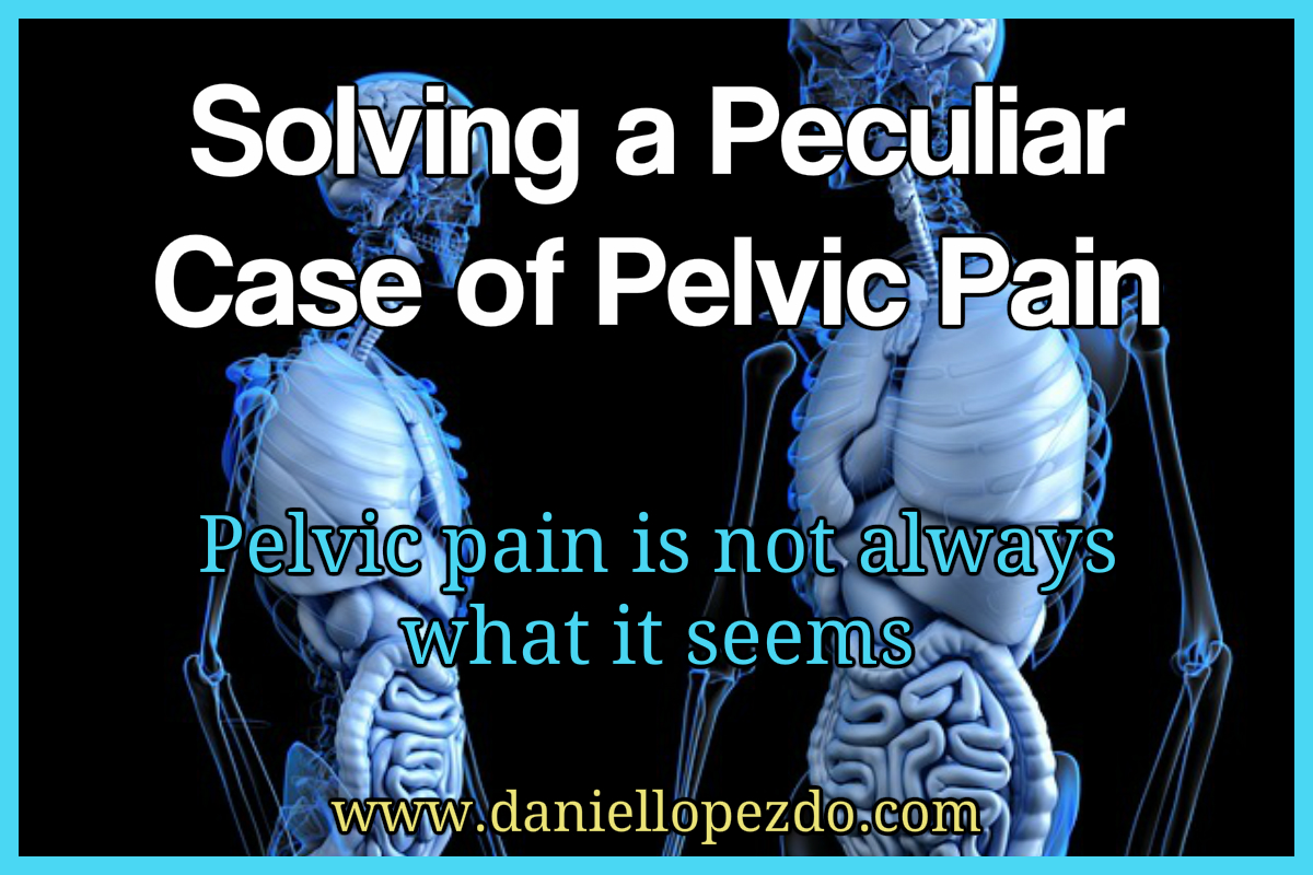 Solving a Peculiar Case of Pelvic Pain